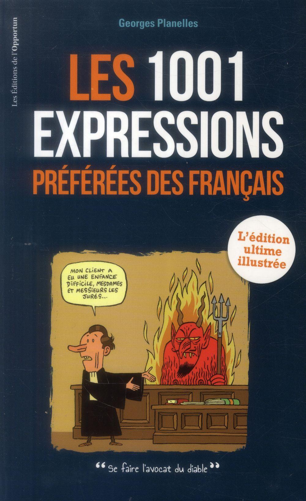 1001 EXPRESSIONS PREFEREES DES FRANCAIS  -  L'EDITION ULTIME ILLUSTREE PLANELLES GEORGES l'Opportun