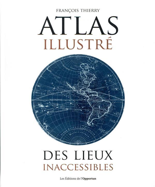 ATLAS ILLUSTRE DES LIEUX INACCESSIBLES  OPPORTUN