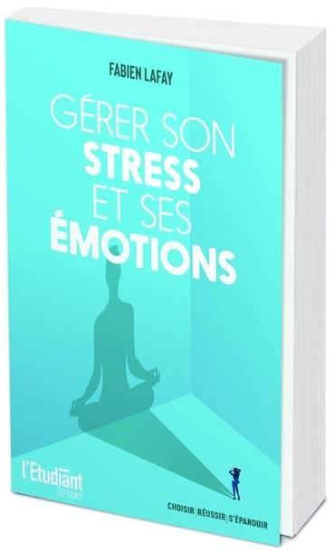 GERER SON STRESS ET SES EMOTIONS LAFAY FABIEN OPPORTUN