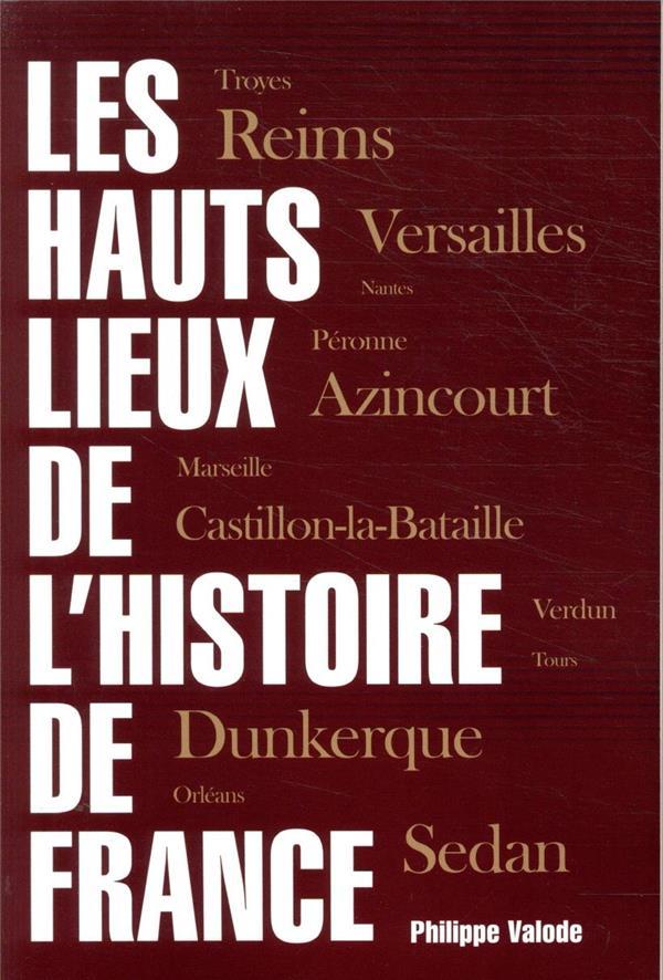 LES HAUTS LIEUX DE L'HISTOIRE DE FRANCE VALODE, PHILIPPE OPPORTUN
