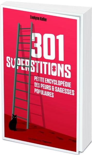301 SUPERSTITIONS  -  PETITE ENCYCLOPEDIE DES PEURS et SAGESSES POPULAIRES