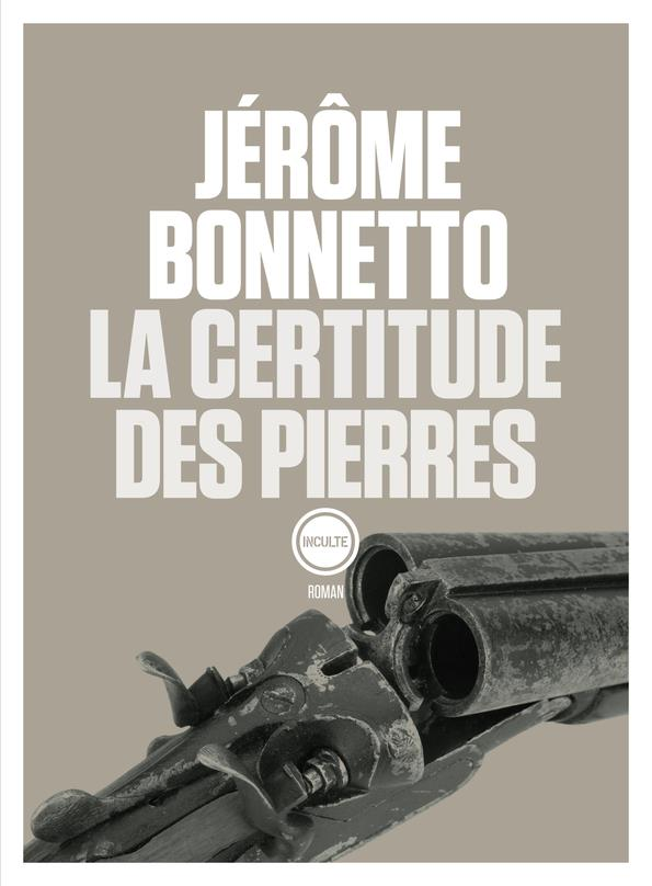 LA CERTITUDE DES PIERRES BONNETTO JEROME INCULTE