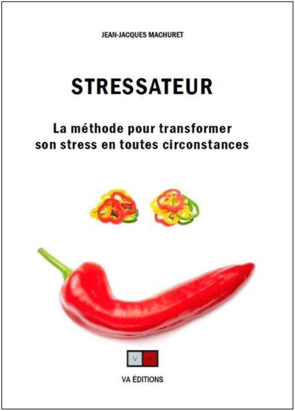 STRESSATEUR - LA METHODE POUR TRANSFORMER SON STRESS EN TOUTES CIRCONSTANCES MACHURET, JEAN-JACQUES VA PRESS