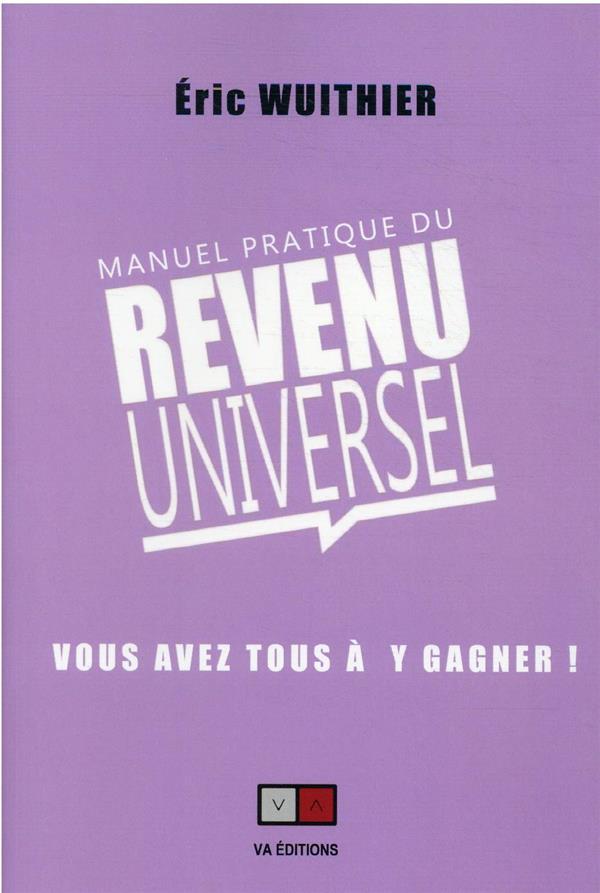 MANUEL PRATIQUE DU REVENU UNIVERSEL : VOUS AVEZ TOUS A Y GAGNER WUITHIER, ERIC VA PRESS