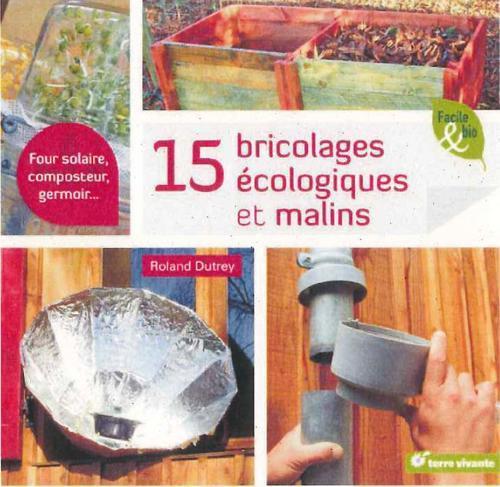 15 BRICOLAGES ECOLOGIQUES ET MALINS  -  FOUR SOLAIRE, COMPOSTEUR, GERMOIR... DUTREY ROLAND TERRE VIVANTE