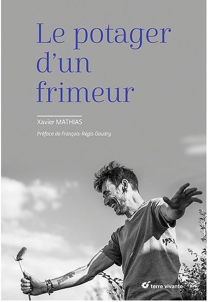 LE POTAGER D'UN FRIMEUR MATHIAS, XAVIER TERRE VIVANTE