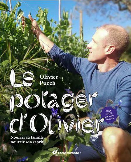 LE POTAGER D'OLIVIER  -  NOURRIR SA FAMILLE, NOURRIR SON ESPRIT ! PUECH, OLIVIER TERRE VIVANTE