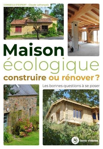 MAISON ECOLOGIQUE : CONSTRUIRE OU RENOVER ? LEFRANCOIS CLAUDE TERRE VIVANTE