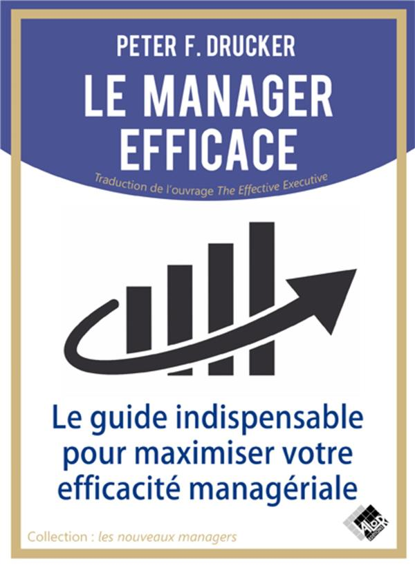 LE MANAGER EFFICACE  -  LE GUIDE INDISPENSABLE POUR MAXIMISER SON EFFICACITE MANAGERIAL DRUCKER, PETER VALOR