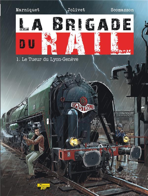 LA BRIGADE DU RAIL T.1  -  LE TUEUR DU LYON-GENEVE MARNIQUET, FREDERIC Zéphyr BD
