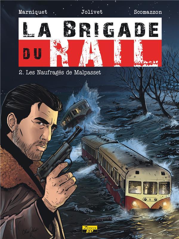 LA BRIGADE DU RAIL T.2  -  LES NAUFRAGES DE MALPASSET Jolivet Olivier Zéphyr BD