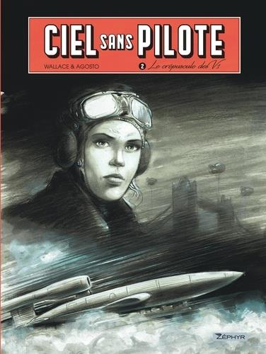 CIEL SANS PILOTE T.2  -  LE CREPUSCULE DES V1 WALLACE  ZEPHYR