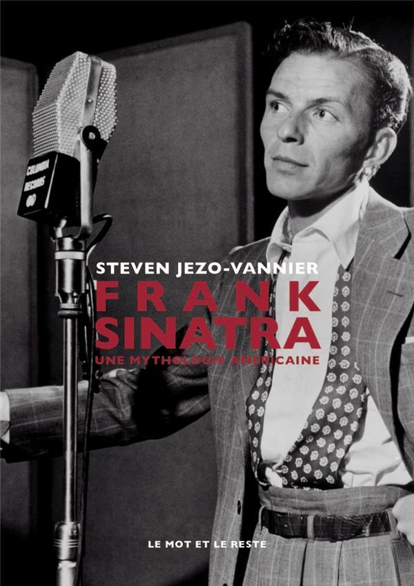 FRANK SINATRA  -  UNE MYTHOLOGIE AMERICAINE