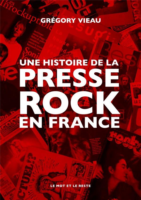 UNE HISTOIRE DE LA PRESSE ROCK EN FRANCE VIEAU GREGORY MOT ET LE RESTE