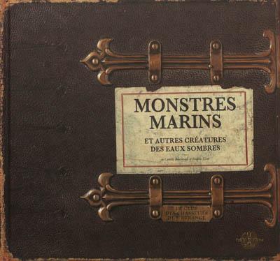 MONSTRES MARINS ET AUTRES CREATURES DES EAUX SOMBRES RENVERSADE/LISAK PETITE PLUME CA