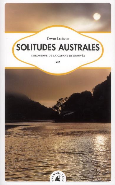 SOLITUDES AUSTRALES - CHRONIQUE DE LA CABANE RETROUVEE