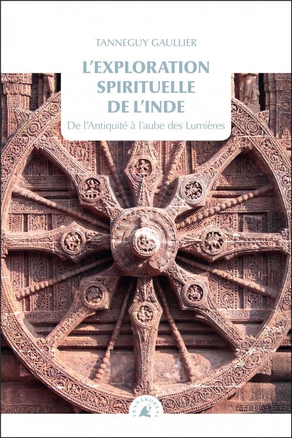 L'EXPLORATION SPIRITUELLE DE L'INDE  -  DE L'ANTIQUITE AU SIECLE DE LUMIERES