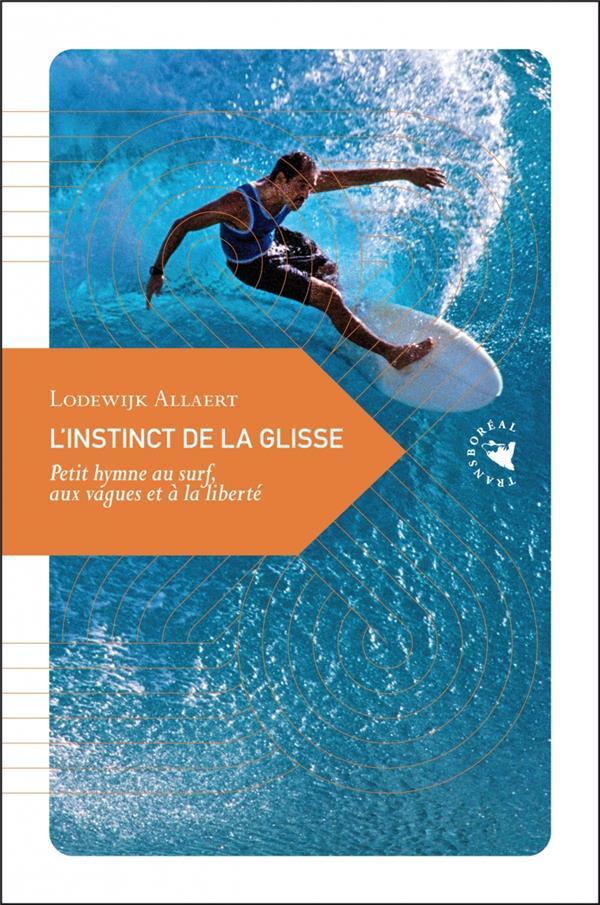 L INSTINCT DE LA GLISSE - PETIT HYMNE AU SURF, AUX VAGUES ET ALLAERT LODEWIJK TRANSBOREAL