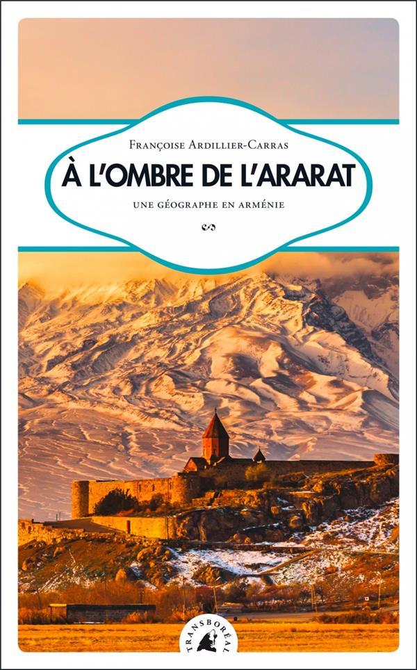 A L'OMBRE DE L'ARARAT  -  UNE GEOGRAPHE EN ARMENIE ARDILLIER-CARRAS F. TRANSBOREAL