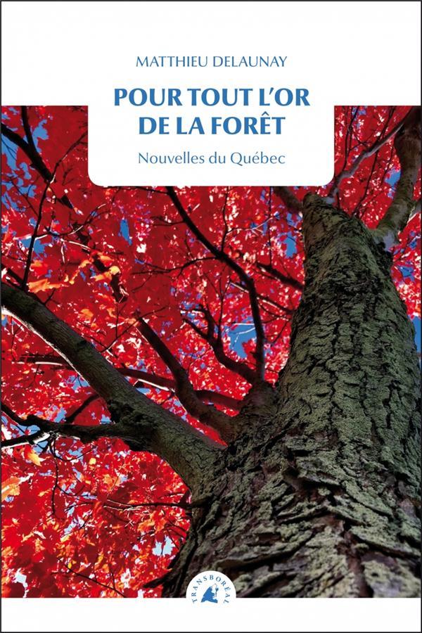POUR TOUT L'OR DE LA FORET  -  NOUVELLES DU QUEBEC DELAUNAY MATTHIEU TRANSBOREAL