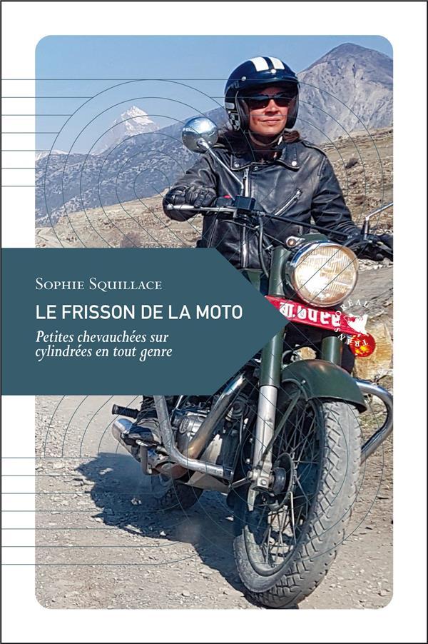 LE FRISSON DE LA MOTO  -  PETITES CHEVAUCHEES SUR CYLINDREES EN TOUT GENRE