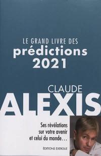 LE GRAND LIVRE DES PREDICTIONS (EDITION 2021) ALEXIS CLAUDE EXERGUE