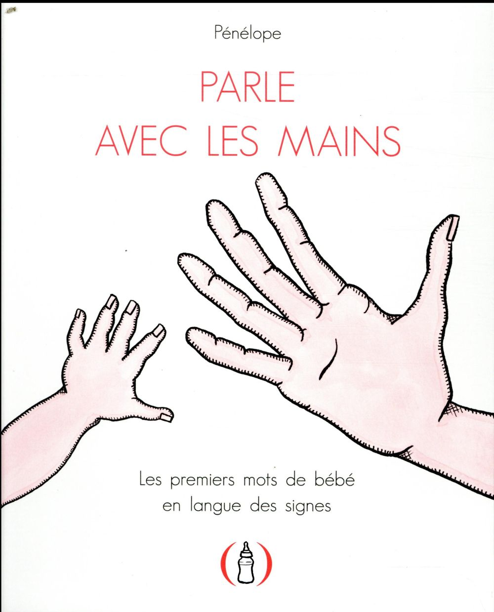 PARLE AVEC LES MAINS - LES PREMIERS MOTS DE BEBE EN LANGUE DES SIGNES