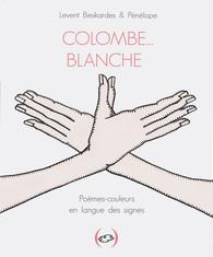 COLOMBE... BLANCHE - POEMES-COULEURS EN LANGUE DES SIGNES