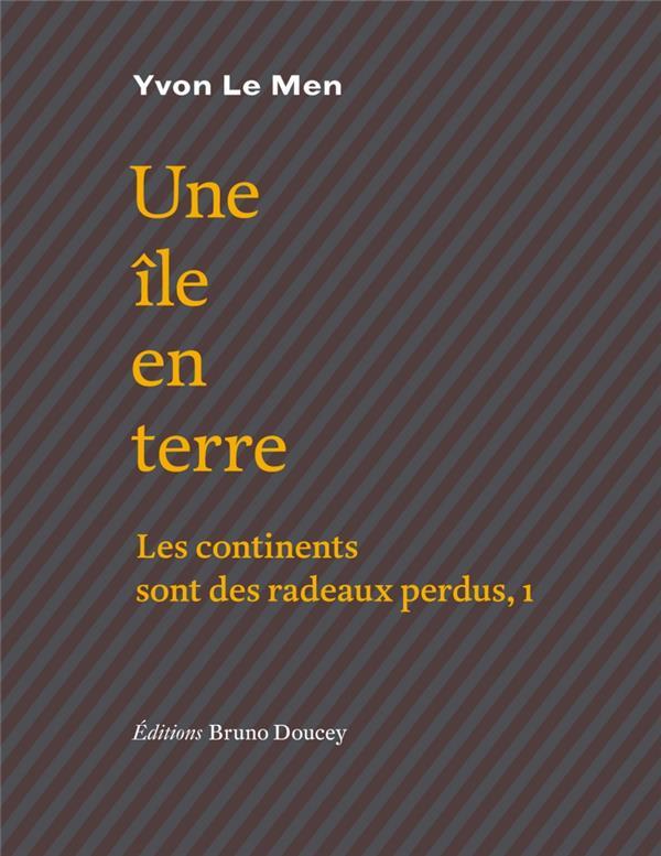 UNE ILE EN TERRE  -  LES CONTINENTS SONT DES RADEAUX PERDUS LE MEN YVON Doucey éditions