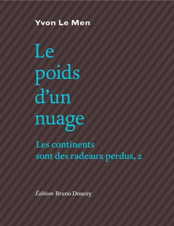 LE POIDS D'UN NUAGE  -  LES CONTINENTS SONT DES RADEAUX PERDUS, 2 LE MEN YVON Doucey éditions