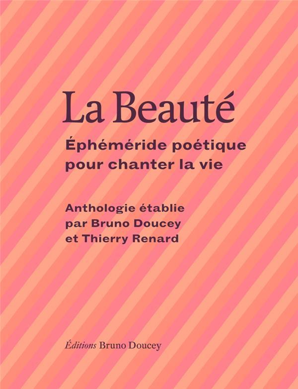LA BEAUTE  -  EPHEMERIDE POETIQUE POUR CHANTER LA VIE RENARD/DOUCEY BRUNO DOUCEY