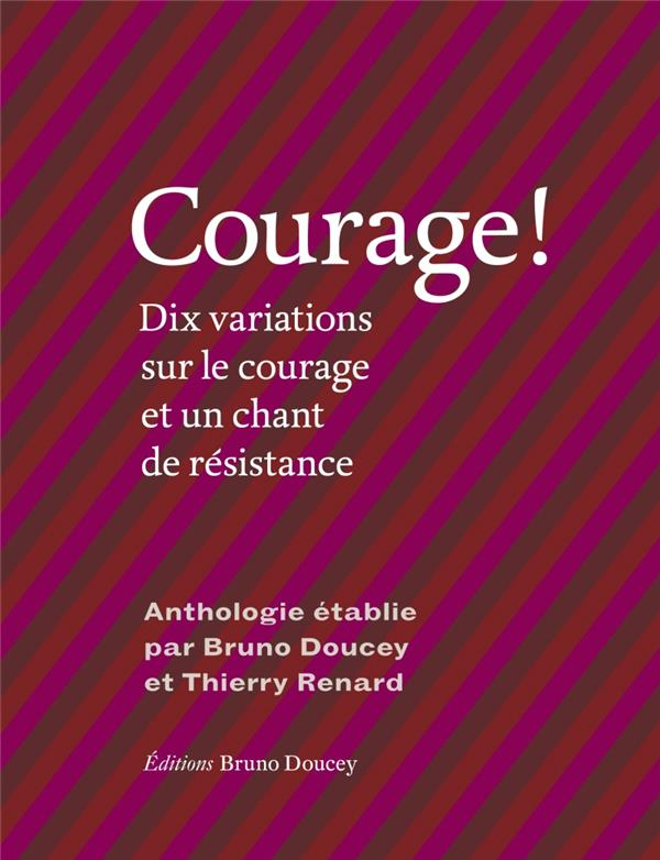 COURAGE ! DIX VARIATIONS SUR LE COURAGE ET UN CHANT DE RESISTANCE DOUCEY/RENARD/LOBET BRUNO DOUCEY