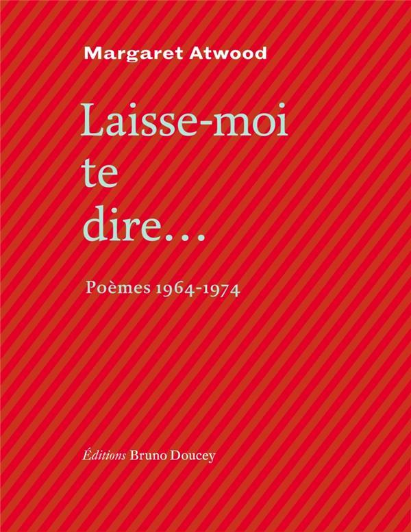 LAISSE-MOI TE DIRE...  -  POEMES 1964-1974