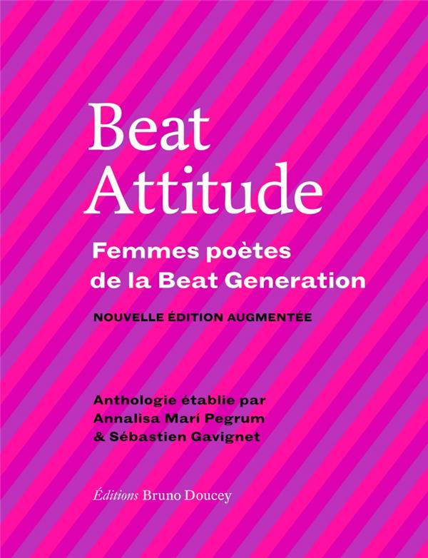 BEAT ATTITUDE  -  FEMMES POETES DE LA BEAT GENERATION MARI PEGRUM/GAVIGNET BRUNO DOUCEY