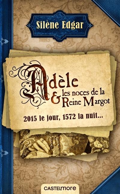 ADELE ET LES NOCES DE LA REINE MARGOT EDGAR SILENE CASTELMORE