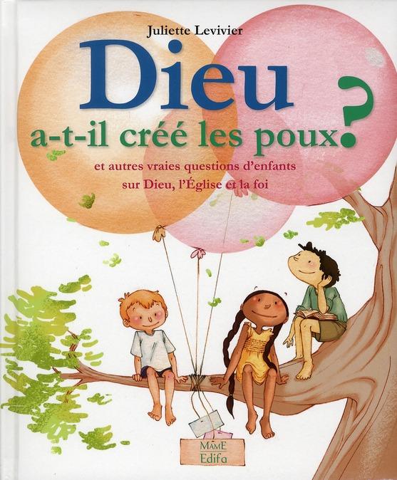 DIEU A-T-IL CREE LES POUX ? ET AUTRES VRAIES QUESTIONS D'ENFANTS
