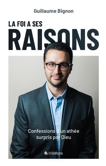 LA FOI A SES RAISONS. CONFESSIONS D'UN ATHEE SURPRIS PAR DIEU BIGNON GUILLAUME BLF EUROPE