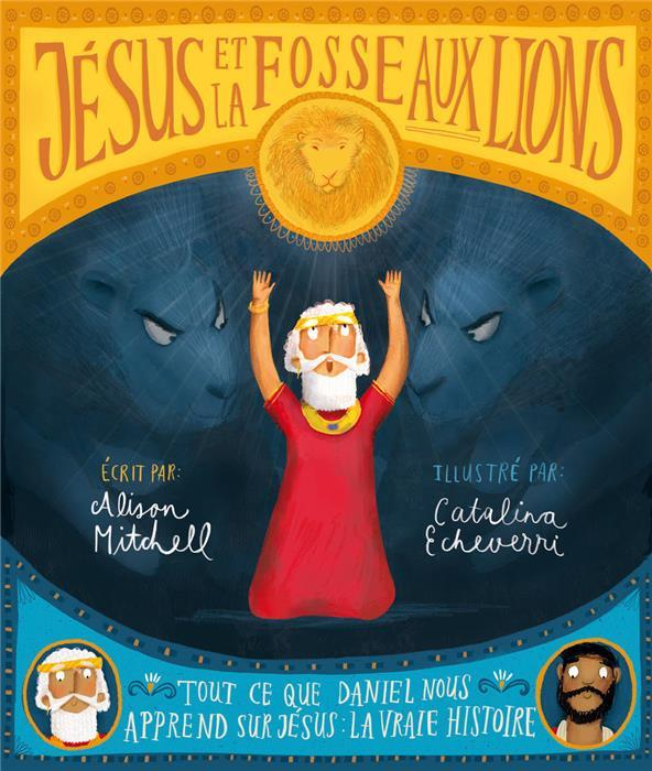 JESUS ET LA FOSSE AUX LIONS  -  TOUT CE QUE DANIEL NOUS APPREND SUR JEESUS : LA VRAIE HISTOIRE