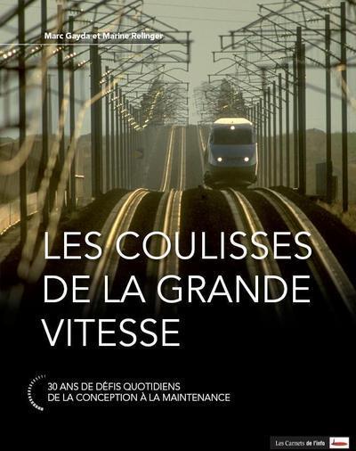 LES COULISSES DE LA GRANDE VITESSE  -  30 ANS DE DEFIS QUOTIDIENS, DE LA CONCEPTION A LA MAINTENANCE GAYDA MARC CARNETS INFO