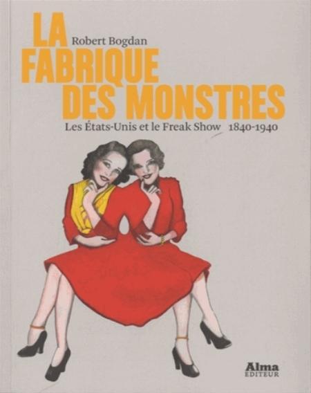 LA FABRIQUE DES MONSTRES, LES ETATS-UNIS ET LE FREAK SHOW 1840-1940