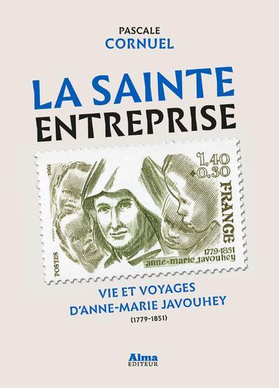 LA SAINTE ENTREPRISE  -  VIE ET VOYAGES D'ANNE-MARIE JAVOUHEY (1779-1851)