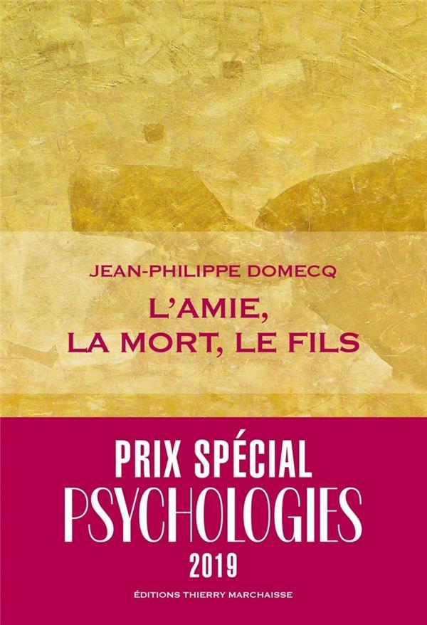 L'AMIE, LA MORT, LE FILS DOMECQ JEAN-PHILIPPE MARCHAISSE