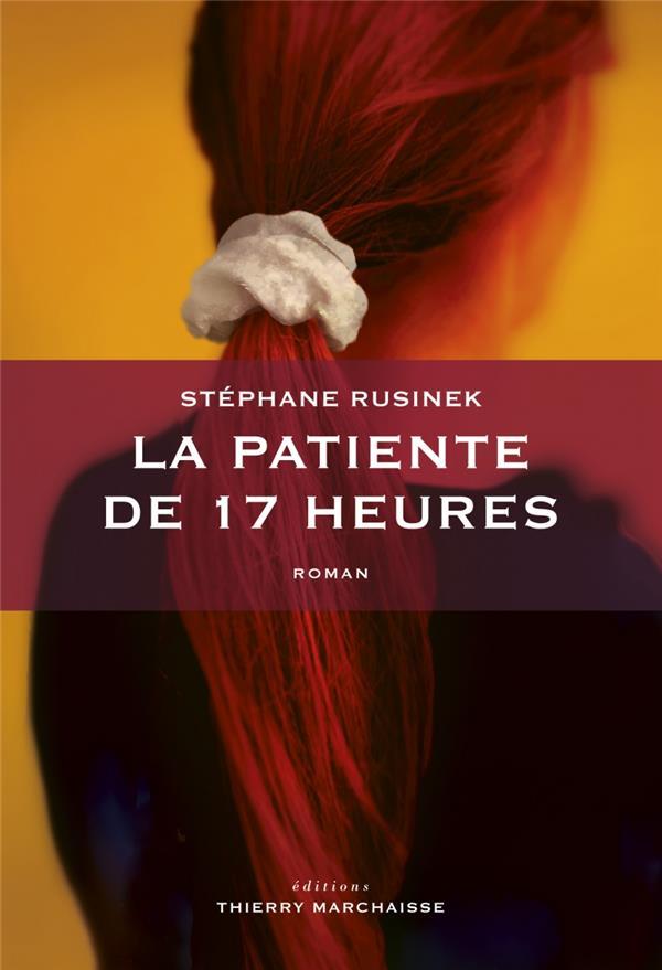 LA PATIENTE DE 17 HEURES RUSINEK STEPHANE MARCHAISSE
