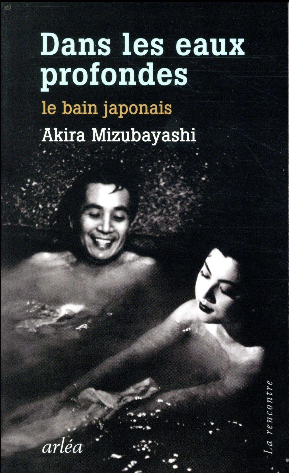DANS LES EAUX PROFONDES - LE BAIN JAPONAIS MIZUBAYASHI AKIRA ARLEA