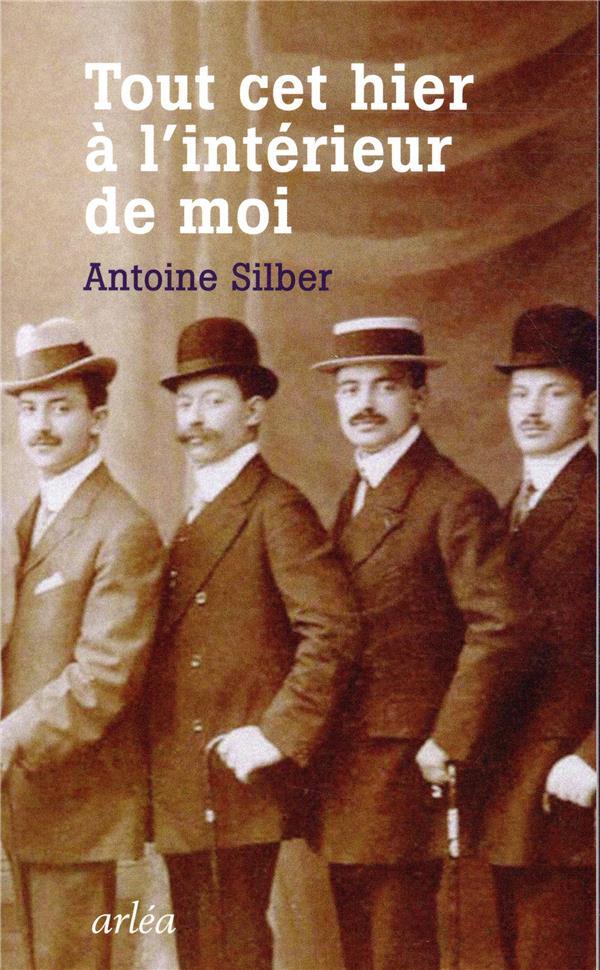 TOUT CET HIER A L'INTERIEUR DE MOI SILBER ANTOINE ARLEA