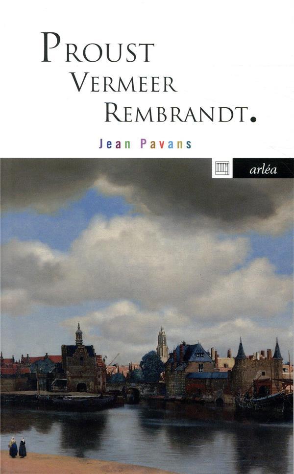 PROUST, VERMEER, REMBRANDT PAVANS JEAN ARLEA