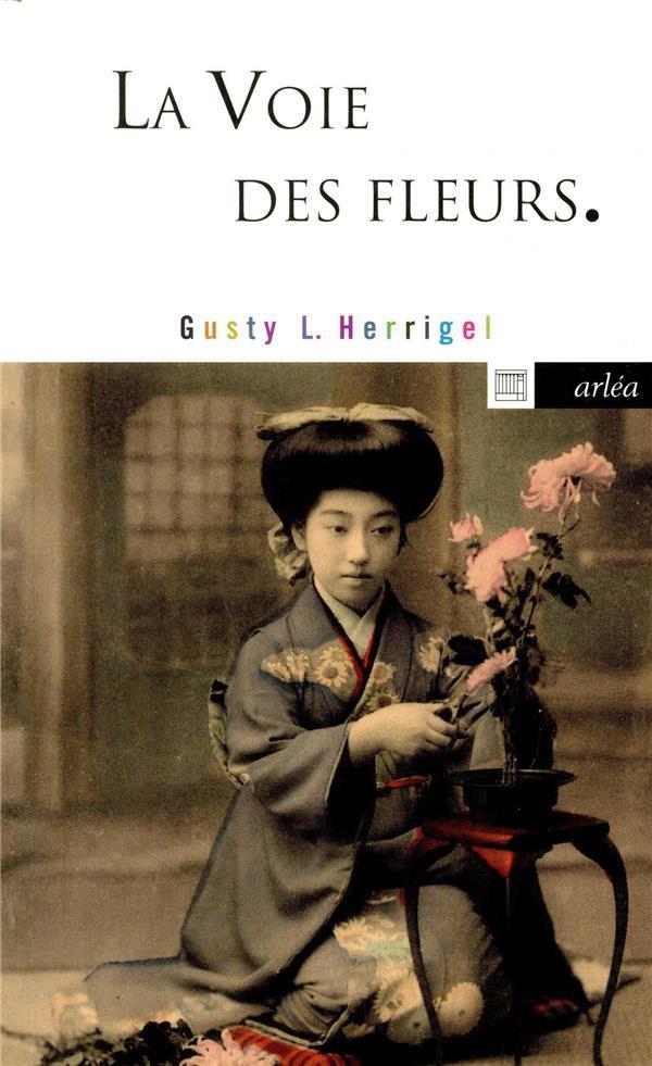 LA VOIE DES FLEURS HERRIGEL GUSTY LUISE ARLEA