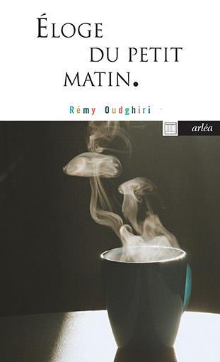 ELOGE DU PETIT MATIN OUDGHIRI REMY ARLEA