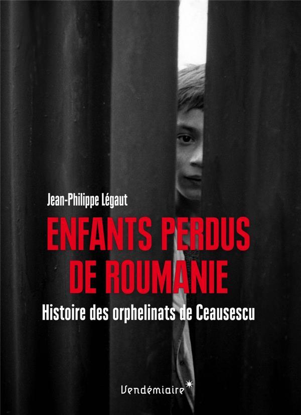 ENFANTS PERDUS DE ROUMANIE - HISTOIRE DES ORPHELINATS DE CEA