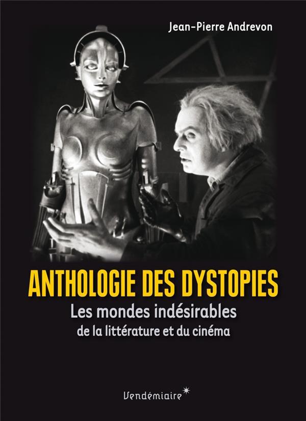 ANTHOLOGIE DES DYSTOPIES     LES MONDES INDESIRABLES DE LA LITTERATURE ET DU CINEMA